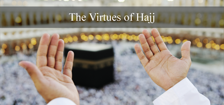 The Virtues of Hajj