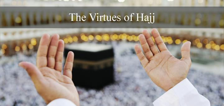 The Virtues of Hajj