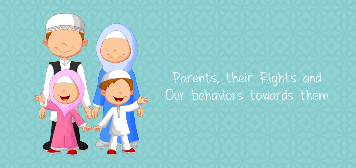 Parents, their Rights and Our behaviors towards them