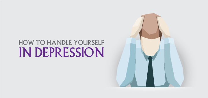 How to handle yourself in Depression