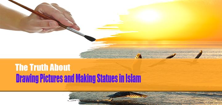 The Truth About Drawing Pictures and Making Statues in Islam