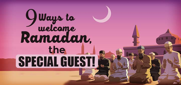 9 way to welcome ramadan the special guest
