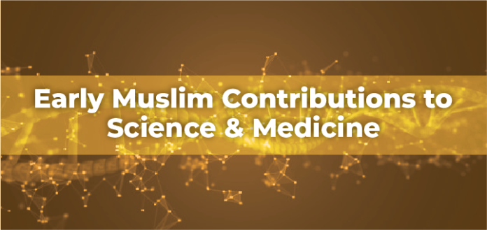 Early Muslim Contributions to Science & Medicine